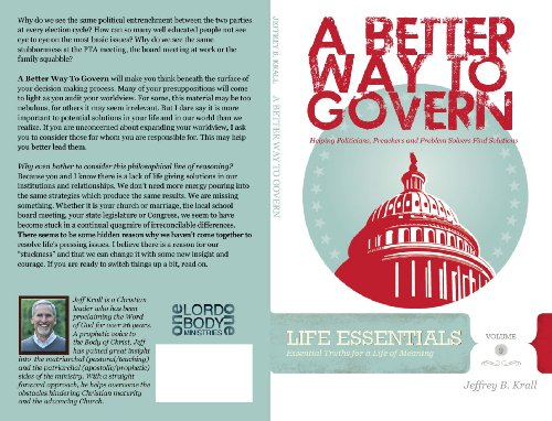 A Better Way To Govern: Helping Politicians, Preachers And Problem Solvers Find Solutions (Life Essentials Book 9) (English Edition)