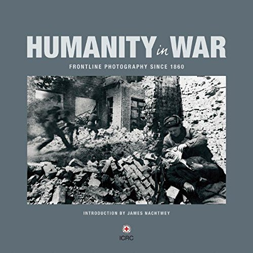 Humanity in War: 150 years of the Red Cross in photographs por ICRC
