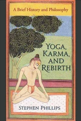 [(Yoga, Karma, and Rebirth : A Brief History and Philosophy)] [By (author) Stephen Phillips] published on (June, 2009)