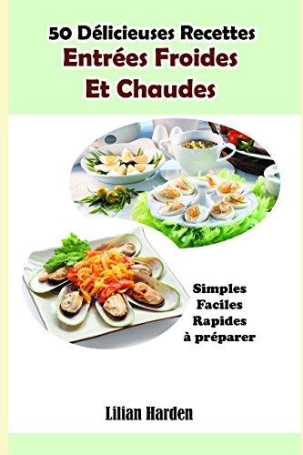 50 Délicieuses Recettes : Entrées Froides Et Chaudes par Lilian Harden