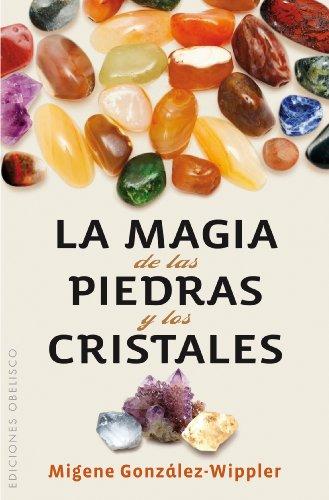 La magia de las piedras y los cristales (Bolsillo) (SALUD Y VIDA NATURAL) por MIGENE GONZALEZ-WIPPLER