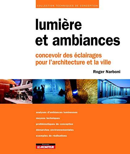 Lumière et ambiances: Concevoir des éclairages pour l'architecture et la ville