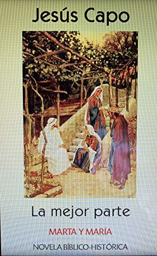 Marta y María: La mejor parte (Evangelio (Novelado) 31) por Jesús Capo