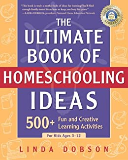 The Ultimate Book of Homeschooling Ideas: 500+ Fun and Creative Learning Activities for Kids Ages 3-12 (Prima Home Learning Library) di [Dobson, Linda]