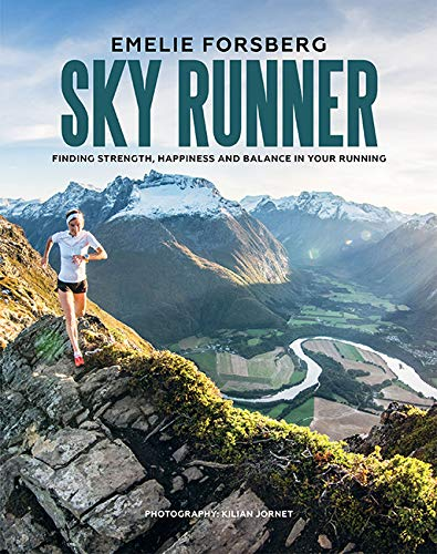 Sky Runner: Finding Strength, Happiness and Balance in your Running por Emelie Forsberg