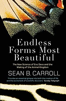 Endless Forms Most Beautiful: The New Science of Evo Devo and the Making of the Animal Kingdom by [Carroll, Sean B.]