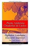 Gefährliche Liebschaften (Les Liaisons dangereuses): Ein Erotik Klassiker - Vollständige deutsche Ausgabe (Band 1 & 2) - Pierre Ambroise Choderlos de Laclos