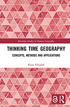 Thinking Time Geography: Concepts, Methods and Applications (Routledge Studies in Human Geography) (English Edition) di [Ellegård, Kajsa]
