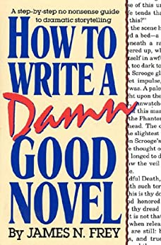 How to Write a Damn Good Novel: A Step-by-Step No Nonsense Guide to Dramatic Storytelling par [Frey, James N.]