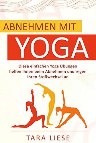 Abnehmen mit Yoga: Diese einfachen Yoga Übungen helfen Ihnen beim Abnehmen und regen Ihren Stoffwechsel an