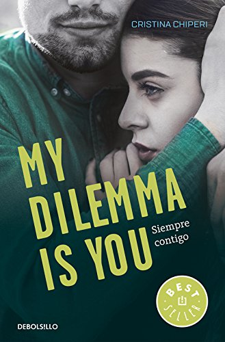 My Dilemma Is You. Siempre Contigo (Serie My Dilemma Is You 3) (BEST SELLER)