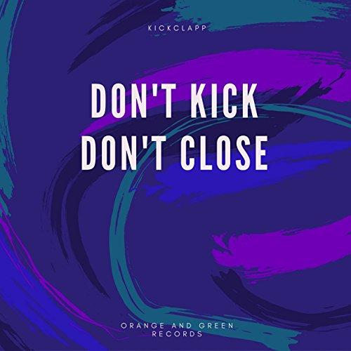Don't Kick Don't Close (Kick Dont)