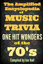 The Amplified Encyclopedia of Music Trivia: One Hit Wonders of the 70's: Volume 1