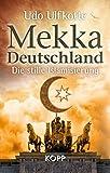 Mekka Deutschland: Die stille Islamisierung - Udo Ulfkotte