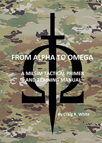 From Alpha to Omega: A MILSIM Tactical Primer and Training Manual (English Edition) por Craig White