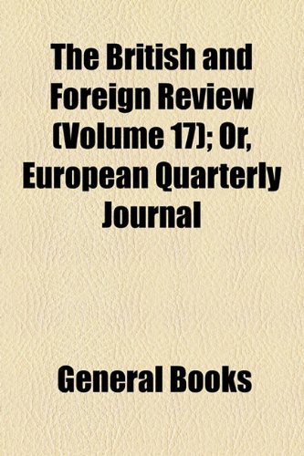 The British and Foreign Review (Volume 17); Or, European Quarterly Journal