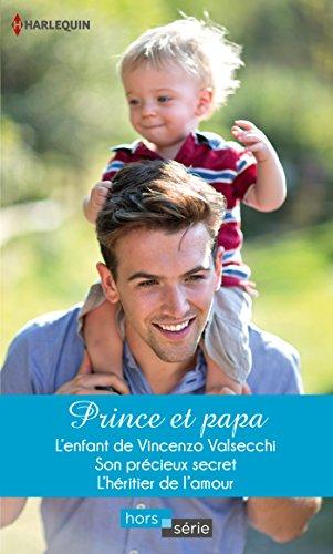 Prince et papa : L'enfant de Vincenzo Valsecchi - Son précieux secret - L'héritier de l'amour (Hors Série) (French Edition)