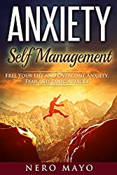 Anxiety: Self Management: Free Your Life and Overcome Anxiety, Fear, and Panic Attacks