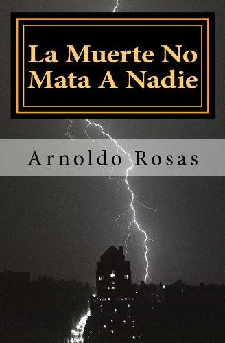 La Muerte No Mata A Nadie por Arnoldo Rosas