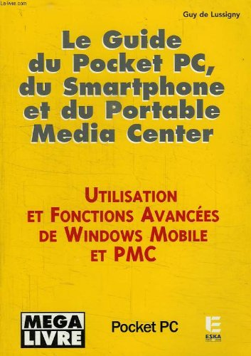 Le Guide du Pocket PC, du Smartphone et du Portable Media Center par Guy de Lussigny