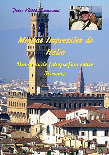 Minhas Impressões de Itália: Um guia de fotografias sobre Florence (Portuguese Edition) por PeteR Klessa Ramazani