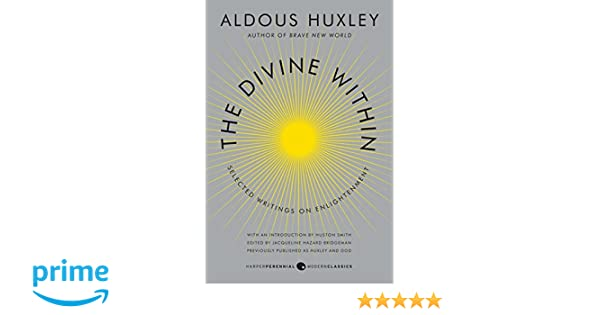 The Divine Within: Selected Writings on Enlightenment (P.S.): Amazon.co.uk:  Aldous Huxley: 9780062236814: Books