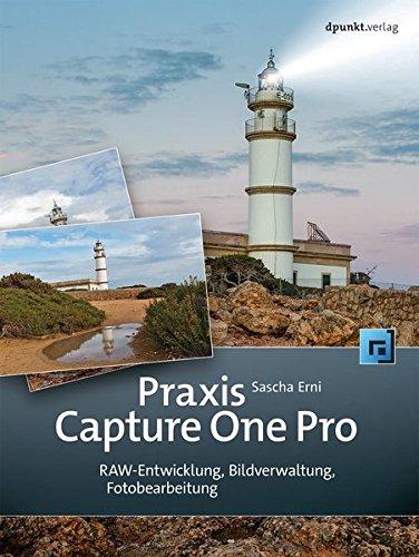 Preisvergleich Produktbild Praxis Capture One Pro: RAW-Entwicklung, Bildverwaltung, Fotobearbeitung