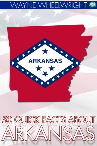 50 Quick Facts about Arkansas (United States of America) (English Edition)