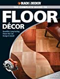 Black + Decker The Complete Guide to Floor Decor: Beautiful Long-lasting Floors You Can Design and Install (Black + Decker Complete Guide To...) (Black & Decker Home Improvement Library)