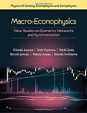Macro-Econophysics: New Studies on Economic Networks and Synchronization (Physics of Society: Econophysics and Sociophysics)
