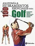 Anatomía & 100 estiramientos esenciales para golf (Deportes)