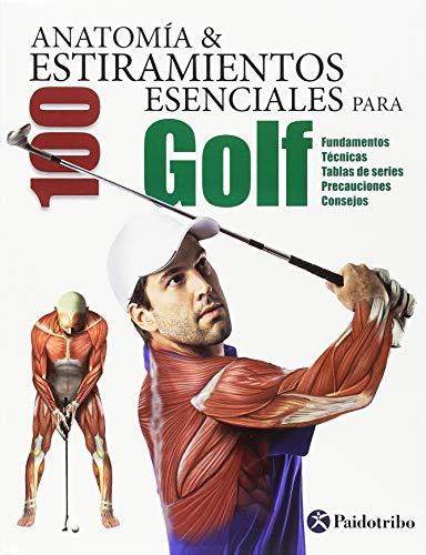 Anatomía y 100 estiramientos esenciales para golf (Deportes) por Guillermo Seijas Albir