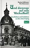 Und dienstags auf zum Wechselball - Geschichten und Anekdoten aus dem alten Leipzig 3 - Martina Güldemann, Otto Künnemann