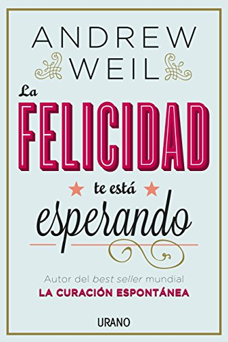 La felicidad te está esperando (Crecimiento personal) por Andrew Weil