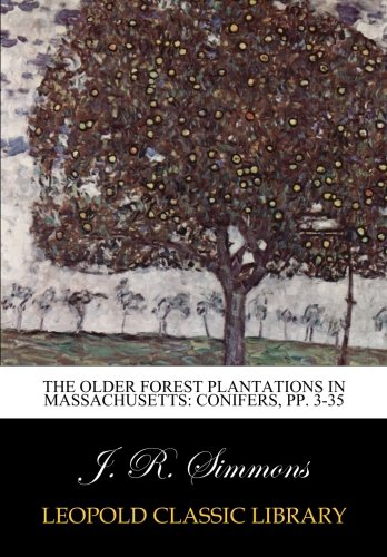 The Older Forest Plantations in Massachusetts: Conifers, pp. 3-35 por J. R. Simmons