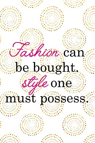 Fashion Can Be Bought. Style One Must Possess: Blank Lined Notebook Journal Diary Composition Notepad 120 Pages 6x9 Paperback ( Fashion ) White And Gold