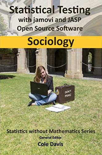 Statistical testing with jamovi and JASP open source software Sociology (Statistics without Mathematics Book 2) (English Edition)