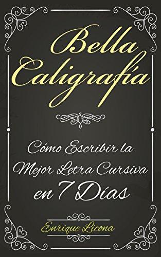 Bella Caligrafía: Cómo Escribir la Mejor Letra Cursiva en 7 Días par Enrique Licona