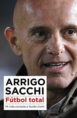 Fútbol total: Mi vida contada a Guido Conti por Arrigo Sacchi