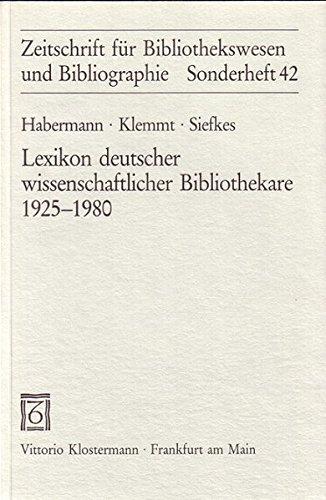 Lexikon deutscher wissenschaftlicher Bibliothekare/Lexikon deutscher wissenschaftlicher Bibliothekare: 1925-1980 (Zeitschrift für Bibliothekswesen und Bibliographie - Sonderbände) -