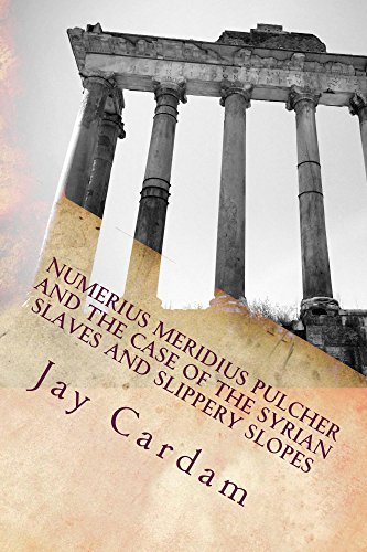 Numerius Meridius Pulcher and the Case of the Syrian Slaves and Slippery Slopes (English Edition) par Jay Cardam