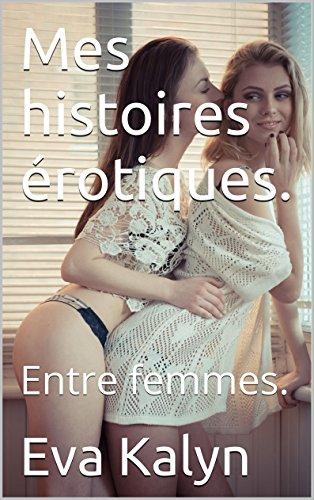 Mes histoires érotiques.: Entre femmes.