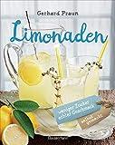 Limonaden selbst gemacht - weniger Zucker, echter Geschmack: Die besten Rezepte mit natürlichen Zutaten