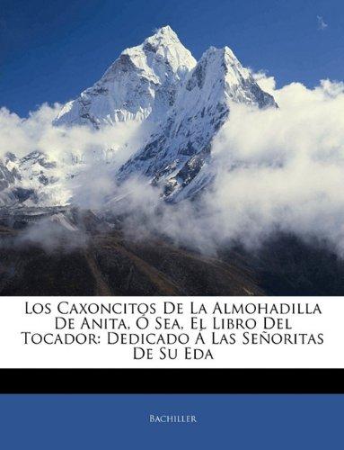 Los Caxoncitos De La Almohadilla De Anita, Ó Sea, El Libro Del Tocador: Dedicado Á Las Señoritas De Su Eda