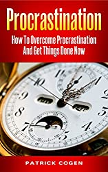 Procrastination - How To Overcome Procrastination And Get Things Done Now (Procrastination Cure, Procrastination Self Help, Procrastination Motivation) (English Edition)