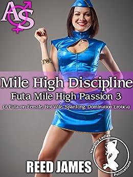Mile High Discipline (Futa Mile High Passion 3): (A Futa-on-Female, Hot Wife, Spanking, Domination Erotica) by [James, Reed]