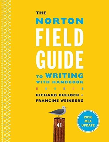 The Norton Field Guide to Writing with 2016 MLA Update: with Handbook (Fourth Edition) by Richard Bullock (2016-08-16)