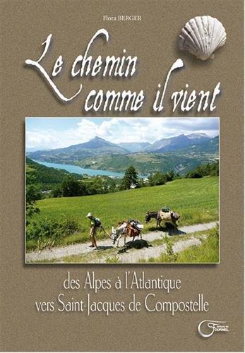Le chemin comme il vient : Des Alpes à l'Atlantique vers Saint-Jacques-de-Compostelle