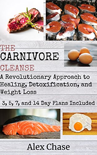 The Carnivore Cleanse: A Revolutionary Approach to Healing, Detoxification, and Weight Loss (English Edition)
