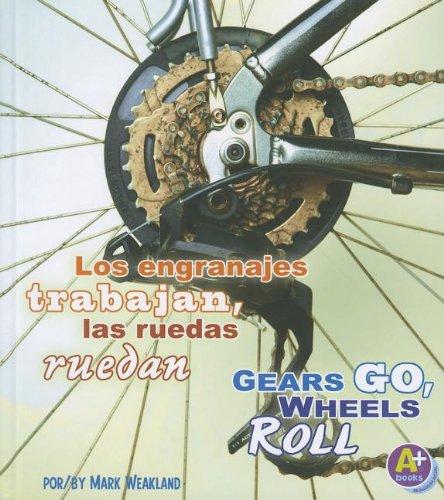 Los engranajes trabajan, las ruedas ruedan / Gears Go, Wheels Roll (Comienza la ciencia/Science Starts) por Mark Weakland